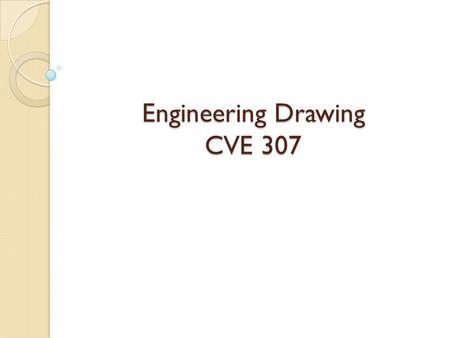 Engineering Drawing CVE 307. The Construction Process Introduction The person or group that wants a building erected and who will pay for the total cost.