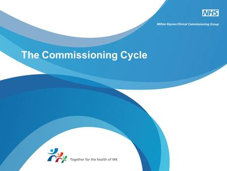 The Commissioning Cycle. The steps: Needs assessment Service provision review Priorities Quality outcomes Design services / pathways Providers/suppliers.