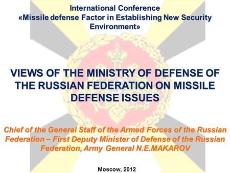 International Conference «Missile defense Factor in Establishing New Security Environment» VIEWS OF THE MINISTRY OF DEFENSE OF THE RUSSIAN FEDERATION ON.