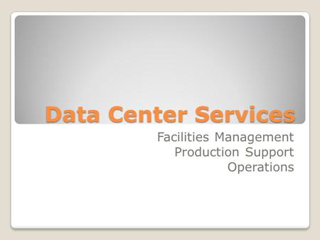 Data Center Services Facilities Management Production Support Operations.