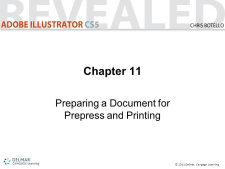 © 2011 Delmar, Cengage Learning Chapter 11 Preparing a Document for Prepress and Printing.