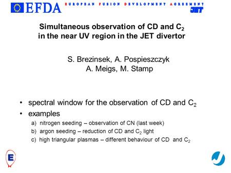 Trilateral Euregio Cluster Simultaneous observation of CD and C 2 in the near UV region in the JET divertor spectral window for the observation of CD and.