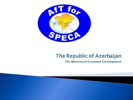 The Republic of Azerbaijan The Ministry of Economic Development.