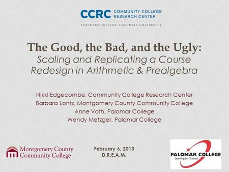 The Good, the Bad, and the Ugly: Scaling and Replicating a Course Redesign in Arithmetic & Prealgebra Nikki Edgecombe, Community College Research Center.