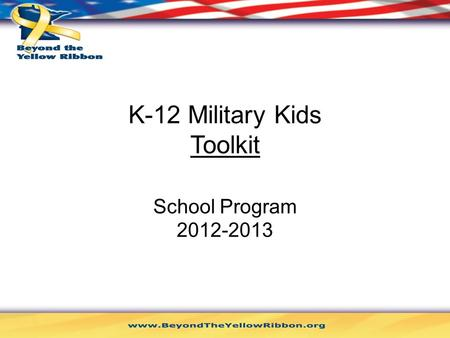 K-12 Military Kids Toolkit School Program 2012-2013.