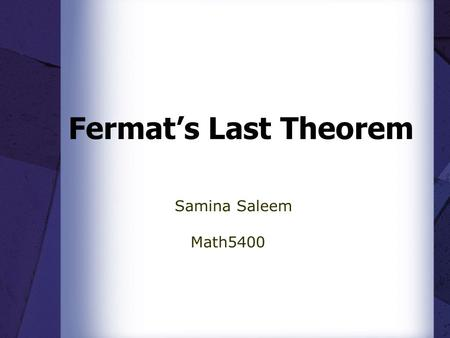 Fermat's Last Theorem Samina Saleem Math5400. Introduction The Problem The seventeenth century mathematician Pierre de Fermat created the Last Theorem.