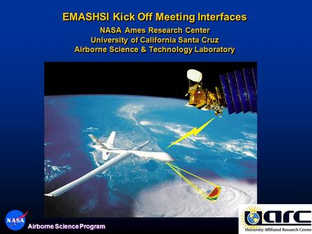 1 Airborne Science Program EMASHSI Kick Off Meeting Interfaces NASA Ames Research Center University of California Santa Cruz Airborne Science & Technology.