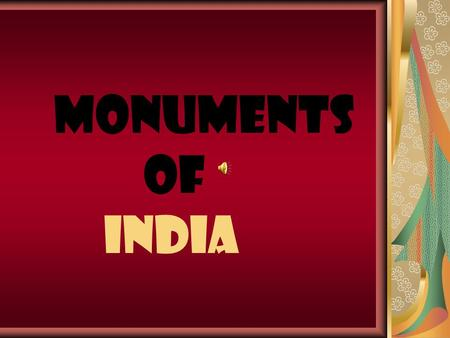 MONUMENTS OF INDIA. INDIAN MONUMENTS INDIAN MONUMENTS.