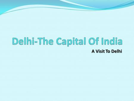 A Visit To Delhi. Delhi  Delhi is a metropolitan region in India that includes the national capital city, New Delhi.  Delhi contains many important.