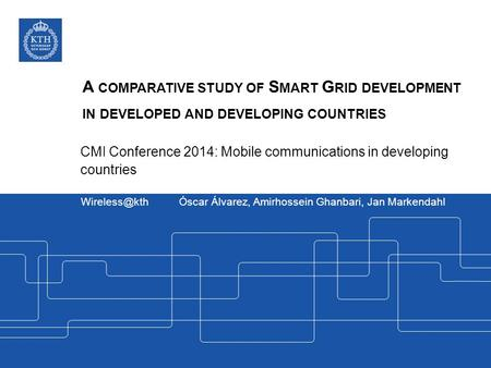 A COMPARATIVE STUDY OF S MART G RID DEVELOPMENT IN DEVELOPED AND DEVELOPING COUNTRIES ­­­­ CMI Conference 2014: Mobile communications in developing countries.