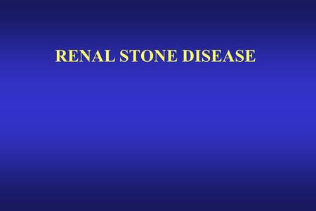 RENAL STONE DISEASE. ANALYSIS OF STONES ______________________________ Oxalate504 (56.1%) Triple phosphate237 (26.4%) Phosphate119 (13.4%) Uric.