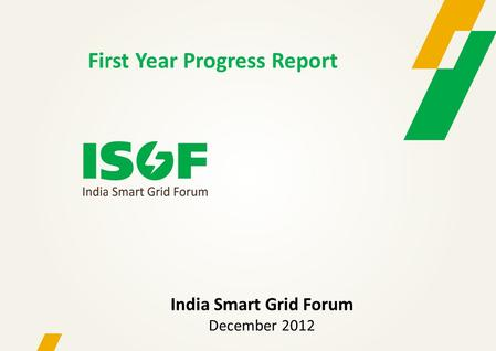 First Year Progress Report India Smart Grid Forum December 2012.