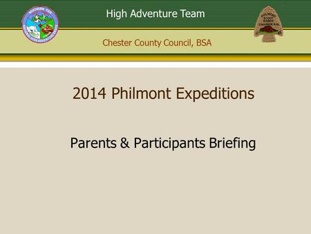 Chester County Council, BSA High Adventure Team 2014 Philmont Expeditions Parents & Participants Briefing.