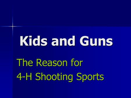 Kids and Guns The Reason for 4-H Shooting Sports.