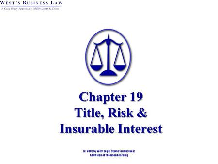 Chapter 19 Title, Risk & Insurable Interest. 2 Introduction Sale of goods requires different rules than real property transactions: risk should not always.