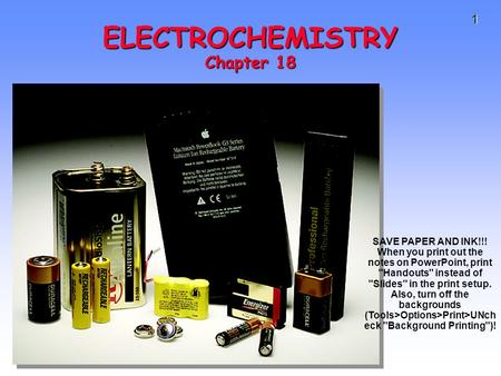 1 ELECTROCHEMISTRY Chapter 18 SAVE PAPER AND INK!!! When you print out the notes on PowerPoint, print Handouts instead of Slides in the print setup.