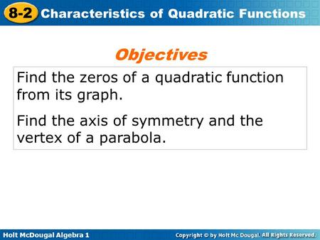Objectives Find the zeros of a quadratic function from its graph.