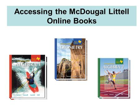 Accessing the McDougal Littell Online Books. 1.Select High School Math 2.Select TX 3.Select GO 4.After the first time, the book you choose will appear.