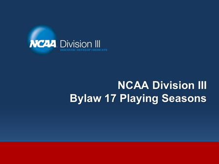 NCAA Division III Bylaw 17 Playing Seasons. aka Mo Harty and Joni Williamson.