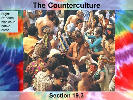 The Counterculture Section 19.3 Right: Random hippies in native dress.