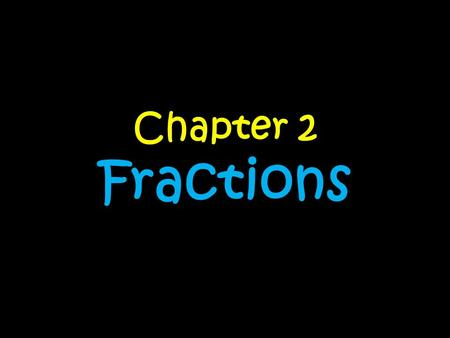 Chapter 2 Fractions.