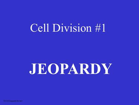 Cell Division #1 JEOPARDY S2C06 Jeopardy Review What Phase Is it? Vocabulary Cell Division Picture ID More Vocab 100 200 300 400 500.