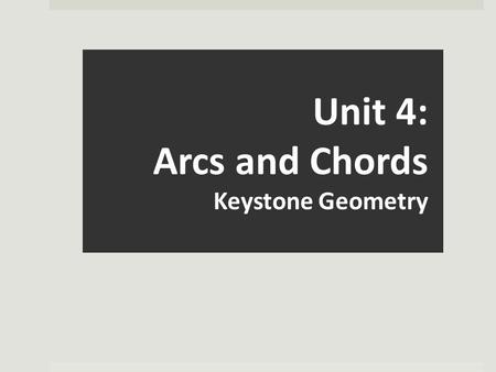 Unit 4: Arcs and Chords Keystone Geometry. Measures of an Arc Measures of an Arc: 1. The measure of a minor arc is the measure of its central angle. 2.