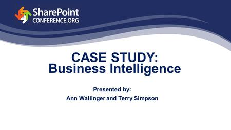 CASE STUDY: Business Intelligence Presented by: Ann Wallinger and Terry Simpson.