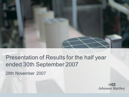 Presentation of Results for the half year ended 30th September 2007 28th November 2007.