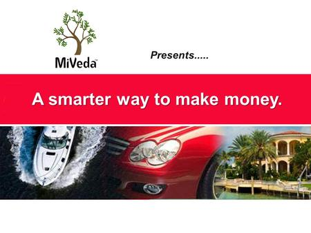 Presents..... …….. /.. A smarter way to make money.
