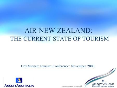 AIR NEW ZEALAND: THE CURRENT STATE OF TOURISM Ord Minnett Tourism Conference: November 2000.