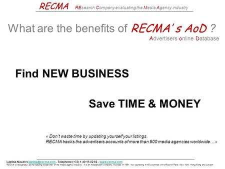 RECMA REsearch Company evaluating the Media Agency industry What are the benefits of RECMA' s AoD ? A dvertisers o nline D atabase Laetitia Navarro