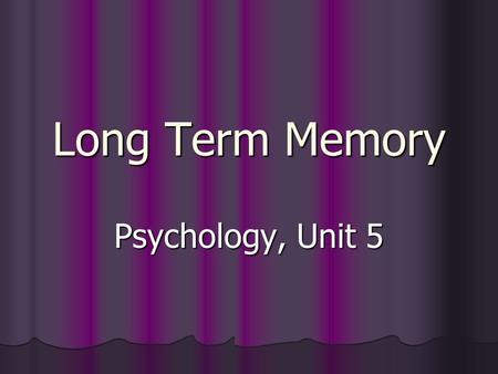 Long Term Memory Psychology, Unit 5. Today's Objectives 1. Distinguish STM from LTM (capacity, encoding, maintenance etc) 2. Apply the serial position.