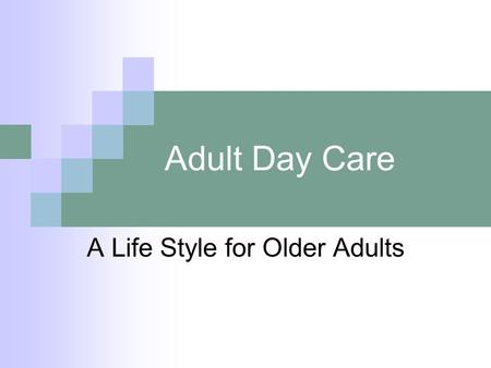 Adult Day Care A Life Style for Older Adults. Understanding frailty Decline in physical ability and decline in Cognitive functioning Decline in eating.