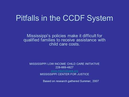 Pitfalls in the CCDF System Mississippi's policies make it difficult for qualified families to receive assistance with child care costs. MISSISSIPPI LOW.