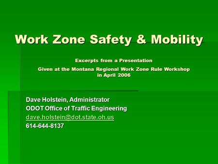 Work Zone Safety & Mobility Dave Holstein, Administrator ODOT Office of Traffic Engineering 614-644-8137 Excerpts from a.