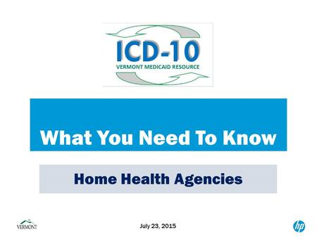 What You Need To Know July 23, 2015 Home Health Agencies.