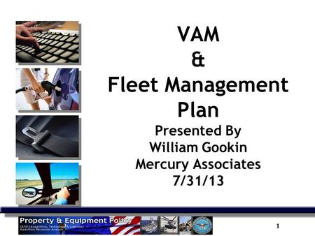1 VAM & Fleet Management Plan Presented By William Gookin Mercury Associates 7/31/13.