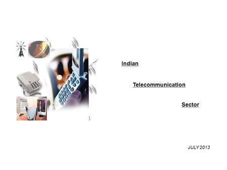 <strong>Indian</strong> Telecommunication Sector JULY 2013. 2 Presentation Plan 1 5 Telecom Industry Overview Emerging Trends <strong>in</strong> Telecom Market 3 Regulatory Framework.