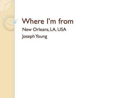 Where I'm from New Orleans, LA, USA Joseph Young.