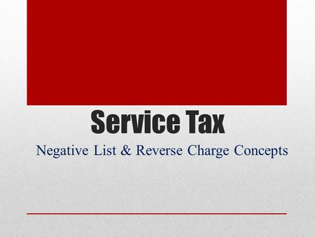 Service Tax Negative List & Reverse Charge Concepts.