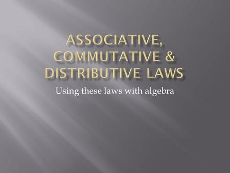 Using these laws with algebra.  Turn arounds  The Commutative Law says that you can swap numbers around and still get the same answer when you add.