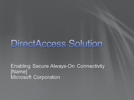 Enabling Secure Always-On Connectivity [Name] Microsoft Corporation.