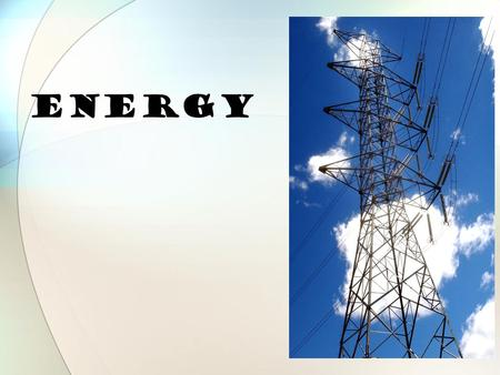 Energy What is Energy? The ability to make things move/cause change or to do work Any change Every change that occurs involves energy….changes REQUIRE.