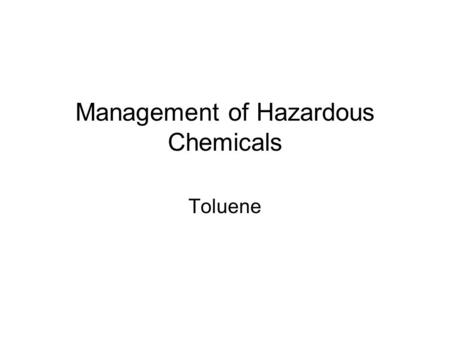 Management of Hazardous Chemicals Toluene. It is a colorless liquid having molecular weight 92 and molecular formula C6H5CH3 It has a sweet pleasant odor.