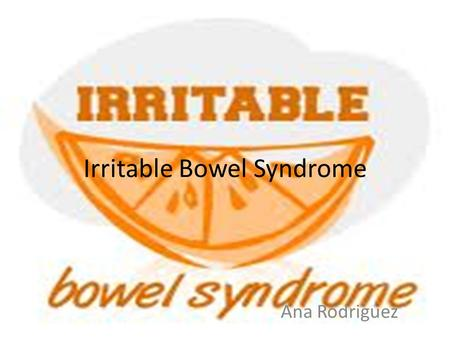 Irritable Bowel Syndrome Ana Rodriguez. What is it? Irritable bowel syndrome is known as IBS it leads to abdominal pain in which includes pain and cramping.