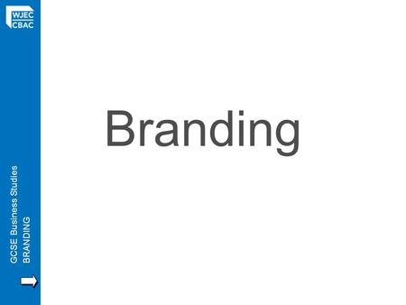 GCSE Business StudiesBRANDING Branding. GCSE Business StudiesBRANDING Plans – 2 sessions SESSION 1 Outcomes 1 Introduction – Marketing Mix – Notes ( 10.