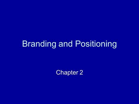 Branding and Positioning Chapter 2. What is Branding? Assigning a name, phrase, design, symbols or a combination of these to a product, service, or a.