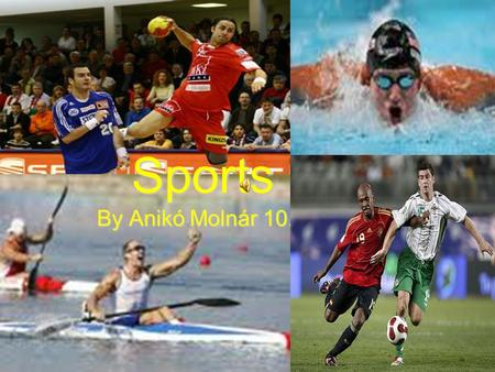 Sports By Anikó Molnár 10.B. Sports are one of the most popular free time activities in the world. Sports are grouped in different ways. There are ball.