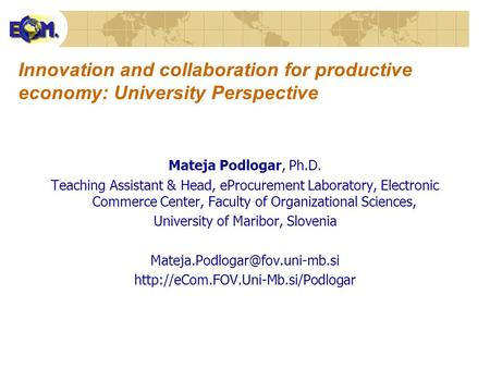 Innovation and collaboration for productive economy: University Perspective Mateja Podlogar, Ph.D. Teaching Assistant & Head, eProcurement Laboratory,